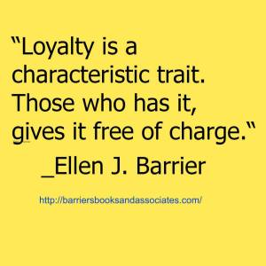 Quote - Loyalty is a a characteristic trait. Those who has it, give it free of charge